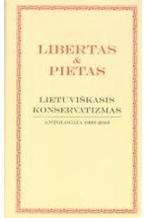 Libertas ir pietas. Lietuviškasis konservatizmas: antologija 1993 - 2010 | Sud. Mantas Adomėnas