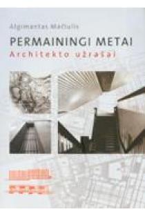 Permainingi metai. Architekto užrašai | Algimantas Mačiulis