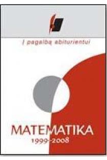 Į pagalbą abiturientui. Matematika. 1999–2008 metų brandos egzaminų užduotys   Nacionalinis egzaminų centras