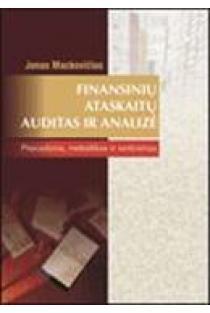 Finansinių ataskaitų auditas ir analizė. Procedūros, metodikos ir vertinimas | Jonas Mackevičius