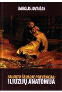 Smurto šeimoje prevencija: iliuzijų anatomija | Karolis Jovaišas