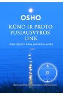 Kūno ir proto pusiausvyros link: kaip išgydyti kūną, pasitelkus protą (su CD)   Osho