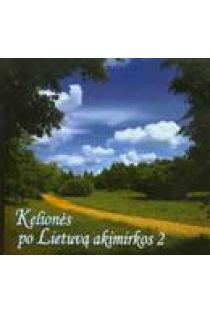Kelionės po Lietuvą akimirkos. Antra dalis | Albinas Kuliešius