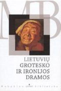 Lietuvių grotesko ir ironijos dramos (Mokyklos biblioteka) |