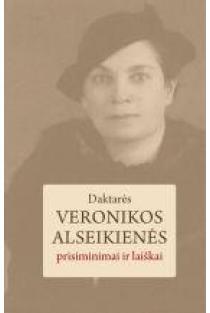 Daktarės Veronikos Alseikienės prisiminimai ir laiškai | Kornelija Jankauskaitė