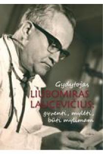 Gydytojas Liubomiras Laucevičius: gyventi, mylėti, būti mylimam | Inga Liutkevičienė