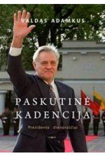 Paskutinė kadencija. Prezidento dienoraščiai | Valdas Adamkus