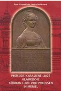 Prūsijos karalienė Luizė Klaipėdoje (Konigin Luise von Preussen in Memel)   Rasa Krupavičiūtė, Jovita saulėnienė