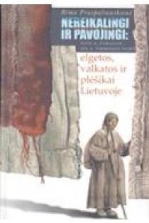 Nereikalingi ir pavojingi: XVIII a. pabaigos-XIX a. pirmosios pusės elgetos, valkatos ir plėšikai Lietuvoje | Rima Praspaliauskienė