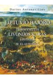 Lietuvio bajoro Dešimtmetis Livonijos karas (1610 m.) ir jo autorius   Darius Antanavičius