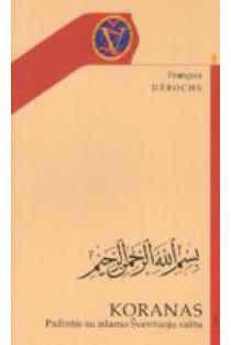 Koranas: pažintis su islamo Šventąja knyga | Francois Déroche