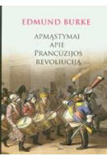 Apmąstymai apie Prancūzijos revoliuciją | Edmund Burke