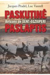Paskutinė Antuano de Sent-Egziuperi paslaptis | Jacques Pradel, Luc Vanrell