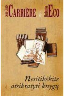 Nesitikėkite atsikratyti knygų | Jean-Philippe de Tonnac, Jean-Claude Carriere, Umberto Eco