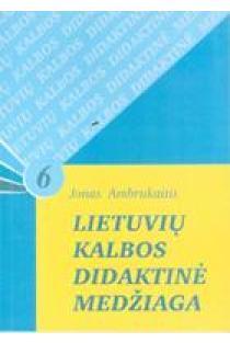 Lietuvių kalbos didaktinė medžiaga (6 dalis) | Jonas Ambrukaitis