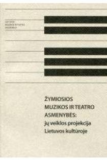 Žymiosios muzikos ir teatro asmenybės: jų veiklos projekcija Lietuvos kultūroje |