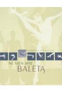Ne vien apie baletą... | A. Žiūraitytė