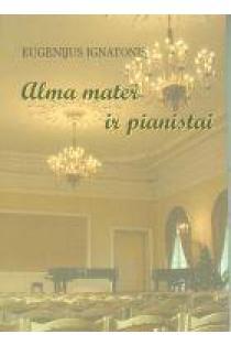 Alma mater ir pianistai | Eugenijus Ignatonis