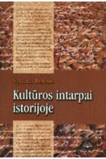 Kultūros intarpai istorijoje | Vytautas Berenis