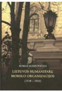 Lietuvos humanitarų mokslo organizacijos (1918-1940) | Romas Juzefovičius