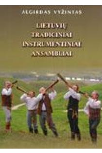 Lietuvių tradiciniai instrumentiniai ansambliai | Algirdas Vyžintas