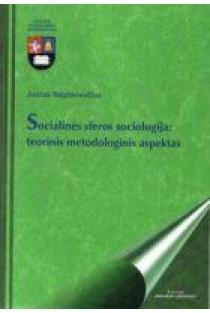 Socialinės sferos sociologija: teorinis metodologinis aspektas   Juozas Bagdanavičius