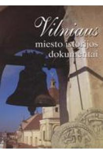 Vilniaus miesto istorijos dokumentai | Sudarė Eugenijus Manelis ir Romaldas Samavičius