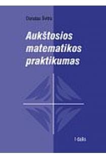 Aukštosios matematikos praktikumas. I dalis | Donatas Švitra