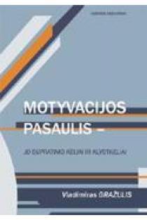 Motyvacijos pasaulis - jo supratimo keliai ir klystkeliai | Vladimiras Gražulis