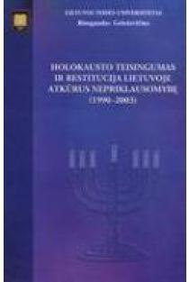 Holokausto teisingumas ir restitucija Lietuvoje atkūrus nepriklausomybę (1990-2003) | Rimgaudas Geleževičius