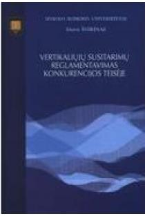 Vertikaliųjų susitarimų reglamentavimas konkurencijos teisėje | Daivis Širvinas