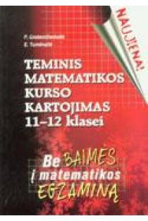Teminis matematikos kurso kartojimas 11-12 klasei | Petrė Grebeničenkaitė, Erika Tumėnaitė