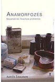 Anamorfozės. Nepamatinės filosofijos problemos | Audronė Žukauskaitė