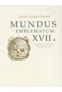 Mundus emblematum: XVII a. Vilniaus spaudinių iliustracijos | Jolita Liškevičienė