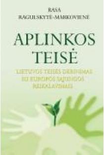 Aplinkos teisė: Lietuvos teisės derinimas su Europos Sąjungos reikalavimais   Rasa Ragulskytė-Markovienė