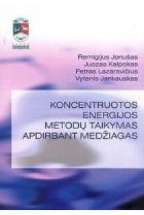 Koncentruotos energijos metodų taikymas apdirbant medžiagas | Remigijus Jonušas, Juozas Kalpokas, Petras Lazaravičius, Vytenis Jankauskas