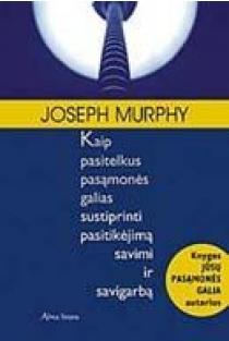 Kaip pasitelkus pasąmonės galias sustiprinti pasitikėjimą savimi ir savigarbą | Joseph Murphy