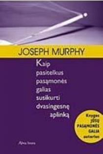 Kaip pasitelkus pasąmonės galias susikurti dvasingesnę aplinką | Joseph Murphy