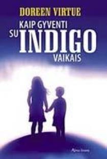 Kaip gyventi su indigo vaikais   Doreen Virtue