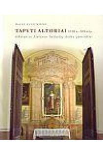 Tapyti altoriai XVIII-XIX a. I p.: nykstantys Lietuvos bažnyčių dailės paminklai | Dalia Klajumienė