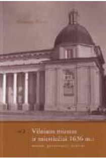 Vilniaus miestas ir miestiečiai 1636 m.: namai, gyventojai, svečiai | Mindaugas Paknys