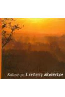 Kelionės po Lietuvą akimirkos. Pirma dalis | Albinas Kuliešius