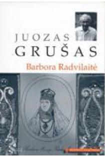 Barbora Radvilaitė (Mokinio skaitiniai) | Juozas Grušas