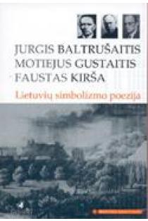 Lietuvių simbolizmo poezija (Mokinio skaitiniai) | Jurgis Baltrušaitis, Motiejus Gustaitis, Faustas Kirša
