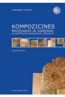 Kompozicinės medžiagos ir dirbiniai su gamtiniais organiniais ištekliais   A. Kazragis, A. Gailius