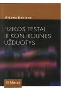 Fizikos testai ir kontrolinės užduotys XI klasei | Aldona Kairienė