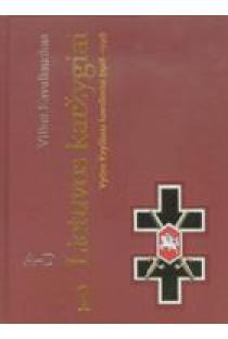 Lietuvos karžygiai. Vyties Kryžiaus kavalieriai (1918-1940), 1 dalis, A-D | Vilius Kavaliauskas