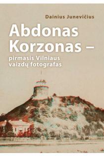 Abdonas Korzonas – pirmasis Vilniaus vaizdų fotografas | Dainius Junevičius