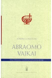 Abraomo vaikai. Žydų, krikščionių ir musulmonų bendruomenių apžvalga | Joseph Longton