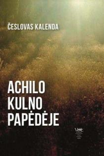 Achilo kulno papėdėje. Pasaulinė ekologinė krizė ir Lietuva | Česlovas Kalenda
